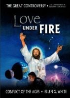 Love Under Fire - Condensation of The Great Controversy by Ellen White
