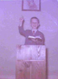 This is me preaching when I was about 5 years old, from a pulpit my father built me, when I told him I was going to be a preacher.