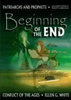 Beginning of the End - a condensation of Patriarchs and Prophets by Ellen White