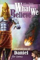 Seth Pierce book: What we believe: Prophecies of Daniel for Teens